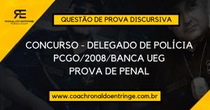 QUESTÕES DE CONCURSO – DELEGADO DE POLÍCIA – PCGO/2008 – BANCA UEG.