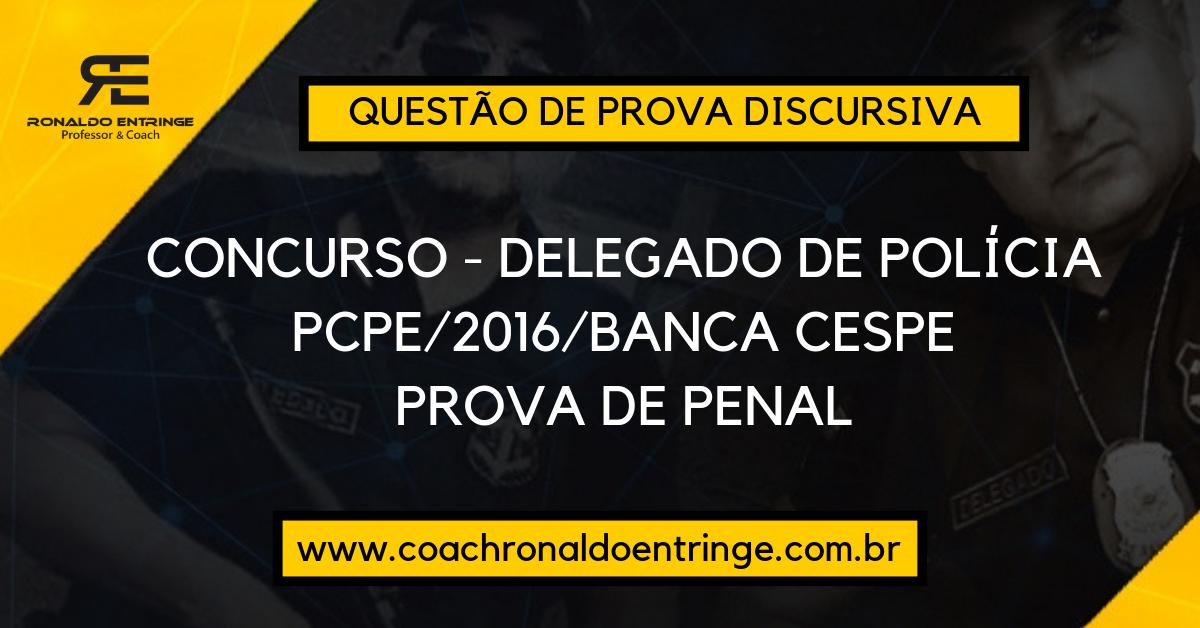 QUESTÕES DE CONCURSOS -DELEGADO DE POLÍCIA – PCPE/216 – BANCA CESPE.